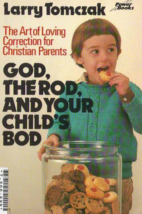 God-the-Rod-and-Your-Child's-Bod-The-Art-of-Loving-Correction-for-Christian-Parents-